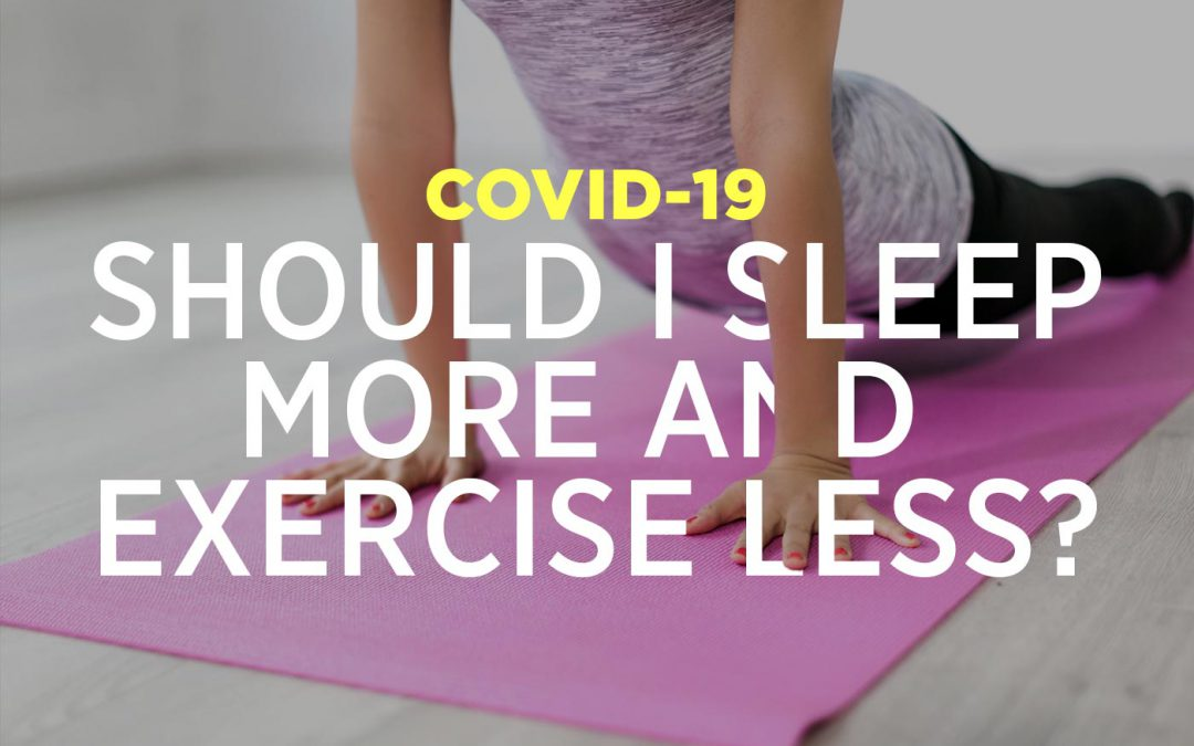 COVID-19 – Is Sleeping More And Exercising Less Good?